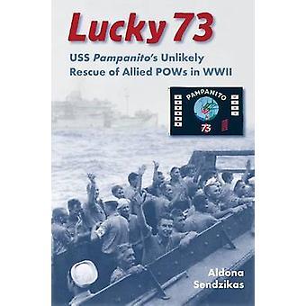 Chanceux 73 - improbable sauvetage du USS Pampanito de prisonniers de guerre alliés dans la seconde guerre mondiale par A