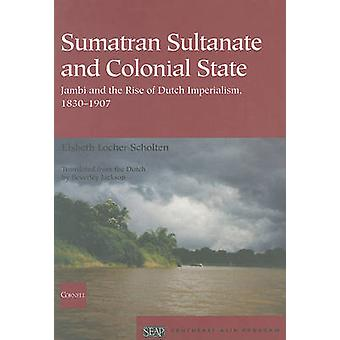 Sumatran Sultanate and Colonial State - Jambi and the Rise of Dutch Im