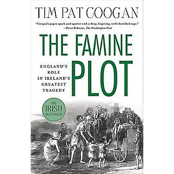 The Famine Plot - England's Role in Ireland's Greatest Tragedy by Tim