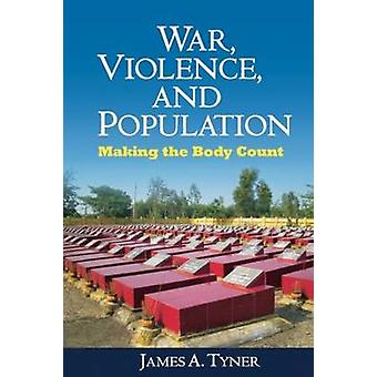 War - Violence - and Population - Making the Body Count by James A. Ty