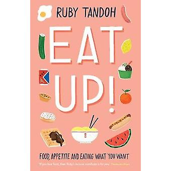 Eat Up - Food - Appetite and Eating What You Want by Eat Up - Food - Ap