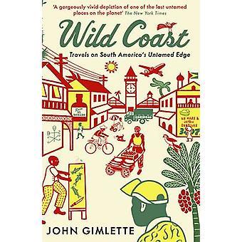 Wild Coast - Reisen im Süden Amerikas ungezähmte Edge (Main) von John Gi