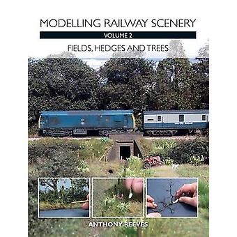 Modelling Railway Scenery - Fields - Hedges and Trees - Volume 2 by Ant