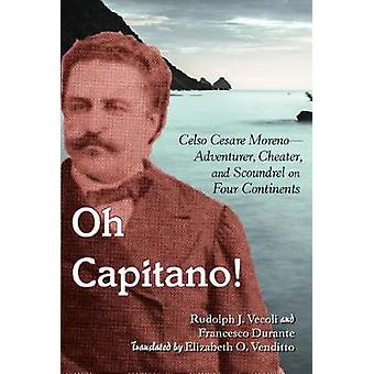 Oh Capitano! - Celso Cesare Moreno-Adventurer - Cheater - and Scoundre