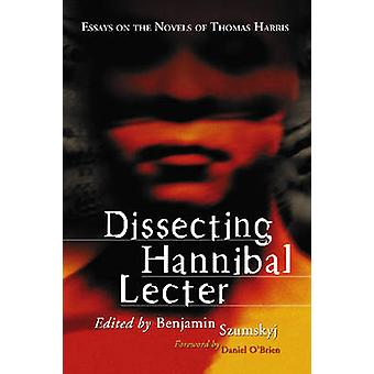 Dissecting Hannibal Lecter - Essays on the Novels of Thomas Harris by
