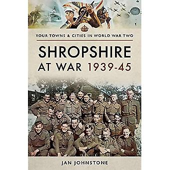 Shropshire at War 1939-45 (Towns & Cities in World War Two)