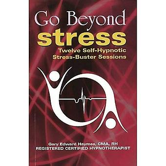 Go Beyond Stress: Twelve Self-Hypnotic Stress-Buster Sessions