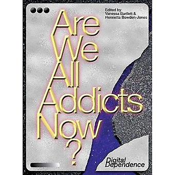 Are We All Addicts Now?: Digital Dependence
