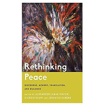 Rethinking Peace: Discourse,� Memory, Translation, and Dialogue (Critical Perspectives on Religion in� International Politics)