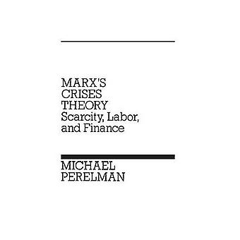Marxs Crises Theory Scarcity Labor and Finance by Perelman & Michael