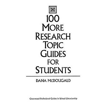 100 More Research Topic Guides for Students by McDougald & Dana