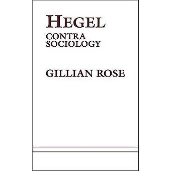Hegel Contra Sociology by Rose & Gillian & Dr
