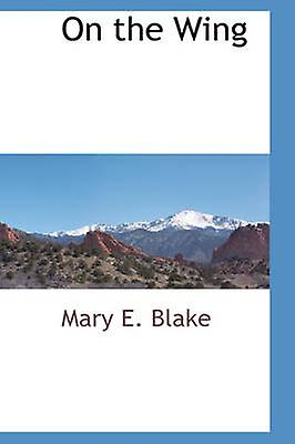 On the Wing by Blake & Mary E.