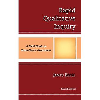 Rapid Qualitative Inquiry A Field Guide to TeamBased Assessment by Beebe & James