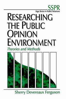 Researching the Public Opinion Environment Theories and Methods by Ferguson & Sherry Devereaux