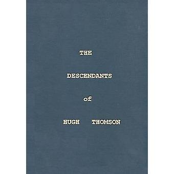 The Descendants of Hugh Thomson by Thomson & Donald C.