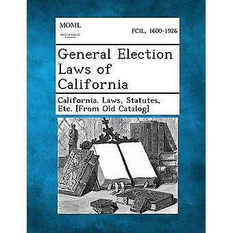 General Election Laws of California by California Laws & Statutes Etc From O.