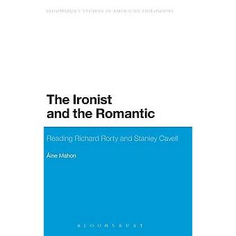 The Ironist and the Romantic Reading Richard Rorty and Stanley Cavell by Kelly & Aine