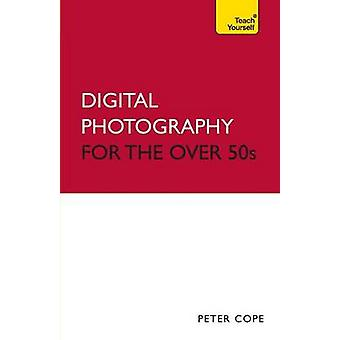 Digital Photography For The Over 50s Teach Yourself by Cope & Peter