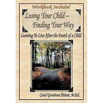 Perdre votre enfant pour trouver votre chemin de Heizer & M. Ed Carol Goodman