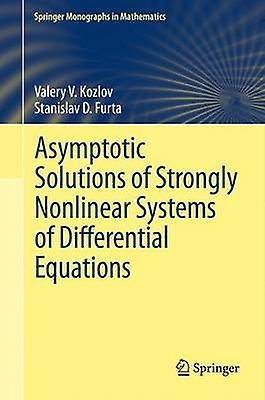 Asymptotic Solutions of Strongly Nonlinear Systems of Differential Equations by Kozlov & Valery V.
