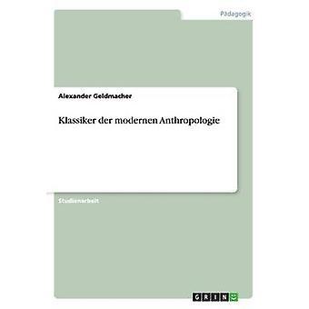Klassiker der modernen Anthropologie by Geldmacher & Alexander