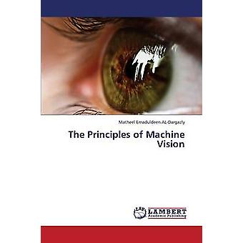 The Principles of Machine Vision by Emaduldeen AlDargazly Matheel