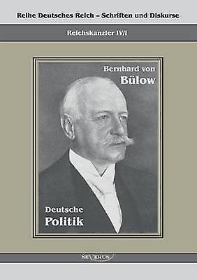 Bernhard Von Bulow  Deutsche Politik by Bulow & Bernhard Von
