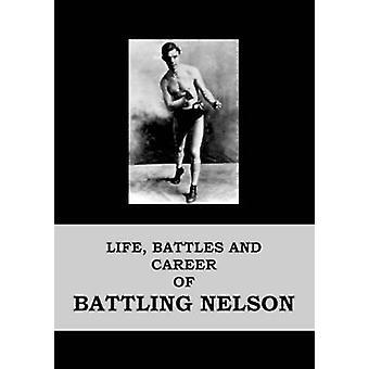 Life Battles and Career of Battling Nelson by Nelson & Battling