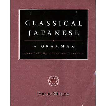 Classical Japanese - A Grammar - Exercise Answers and Tables by Haruo S