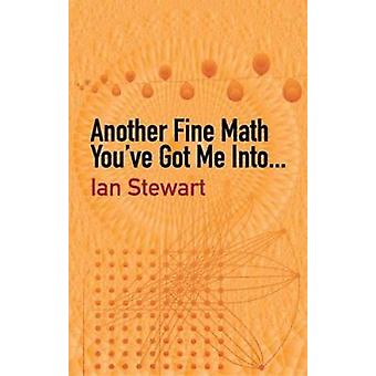 Another Fine Math You've Got Me into... by Ian Stewart - 978048643181