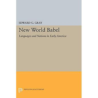 New World Babel - Languages and Nations in Early America by Edward G.