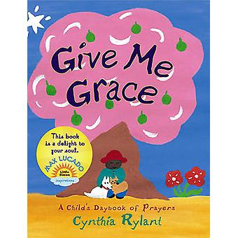 Give Me Grace - A Child's Daybook of Prayers by Cynthia Rylant - 97806