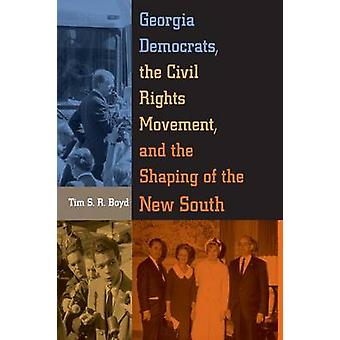 Georgia Democrats - the Civil Rights Movement - and the Shaping of th