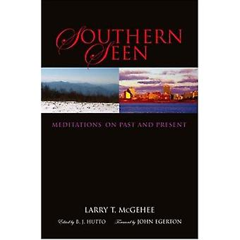 Southern Seen - Meditations on Past and Present by Larry T McGehee - B