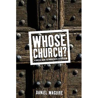 Whose Church? - A Concise Guide to Progressive Catholocism by Daniel M