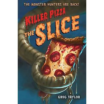 Killer Pizza - The Slice by Greg Taylor - 9781250004789 Book