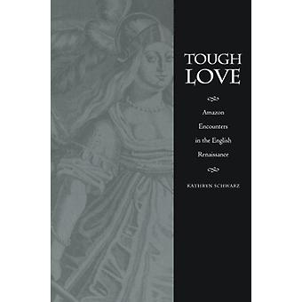 Tough Love - Amazon Encounters in the English Renaissance by Kathryn S