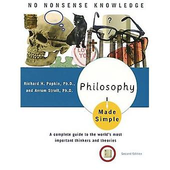 Philosophy Made Simple  A Complete Guide to the Worlds Most Important Thinkers and Theories by Richard H Popkin & Avrum Stroll