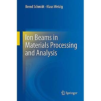 Ion Beams in Materials Processing and Analysis by Schmidt & Bernd
