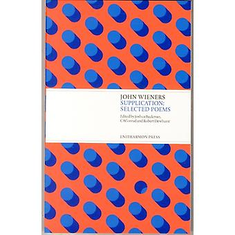Supplication: Selected Poems (Paperback) by Wieners John Beckman Joshua Dewhurst Robert Conrad C. A.