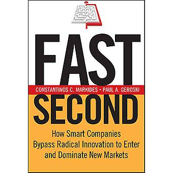 Fast Second - How Smart Companies Bypass Radical Innovation to Enter a