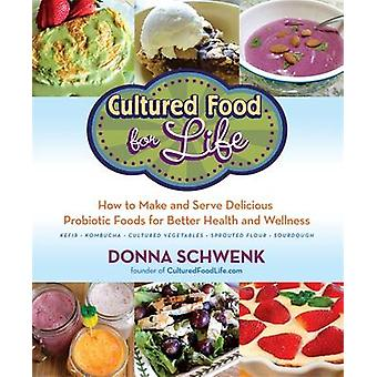Cultured Food for Life - How to Make and Serve Delicious Probiotic Foo