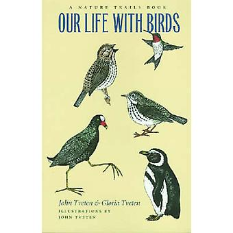 Our Life with Birds - A Nature Trails Book by John Tveten - Gloria Tve