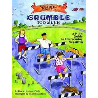 What to Do When You Grumble Too Much - A Kid's Guide to Overcoming Neg