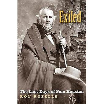 Exiled - The Last Days of Sam Houston by Ron Rozelle - 9781623495862 B