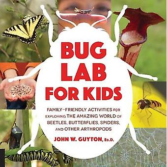 Bug Lab for Kids - Family-Friendly Activities for Exploring the Amazin