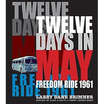 Twelve Days in May - Freedom Ride 1961 by Larry Dane Brimner - 9781629