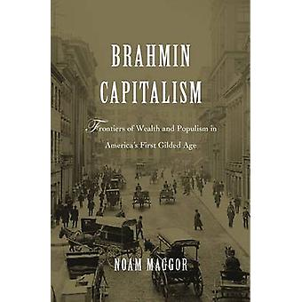 Brahmin Capitalism - Frontiers of Wealth and Populism in America's Fir