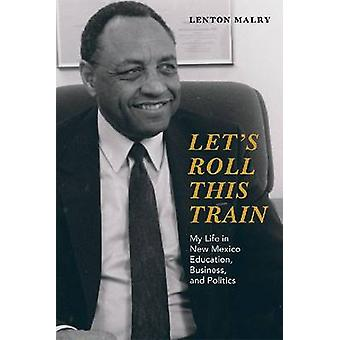 Let's Roll This Train - My Life in New Mexico Education - Business - a